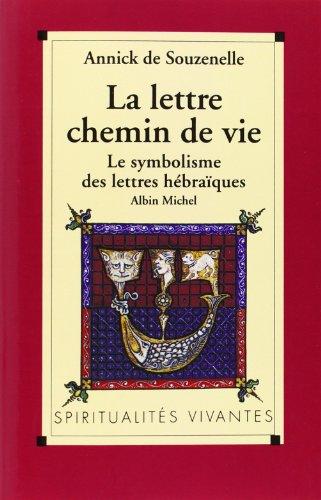 La Lettre, chemin de vie : Le symbolisme des lettres hébraïques par Annick de Souzenelle