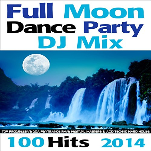 Full Moon Dance Party DJ Mix 100 Hits 2014 - Top Progressive Goa Psytrance Rave Festival Masters & Acid Techno Hard House Continuous DJ MIX
