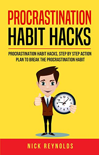 Procrastination Habit Hack: : Steps to breaking Your Procrastination Habits (Procrastination Cure Book 2) (English Edition)