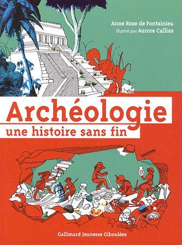 Archéologie: Une histoire sans fin par Anne-Rose de Fontainieu