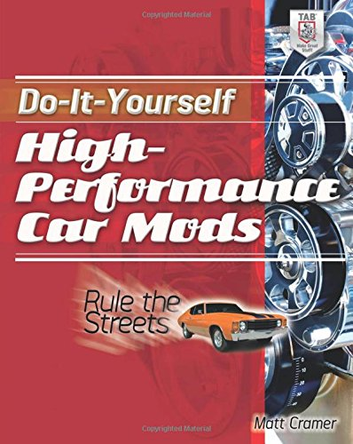 Do-It-Yourself High Performance Car Mods: Rule the Streets (Hot Rod Chassis)
