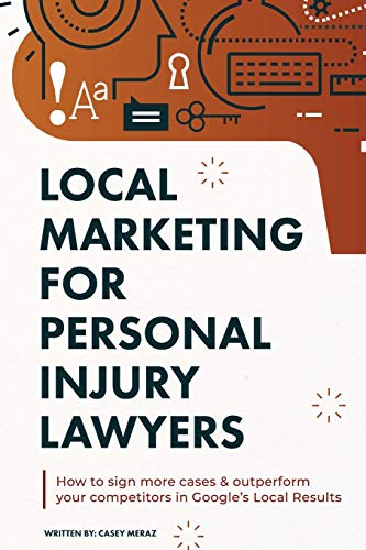 Local Marketing for Personal Injury Lawyers: Winning at Local SEO for Lawyers