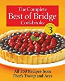 [( The Complete Best of Bridge Cookbooks, Volume Three: All 350 Recipes from That's Trump and Aces (Best of Bridge Cookbooks #03) By Brimacombe, Karen ( Author ) Spiral Aug - 2013)] Spiral