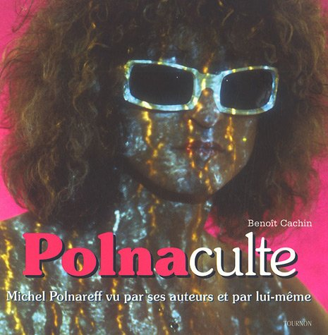 Polnaculte : Michel Polnareff vu par ses auteurs et par lui-mme