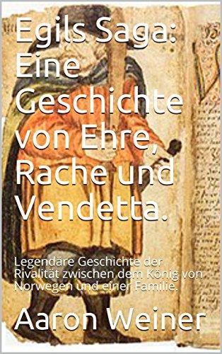 Egils Saga: Eine Geschichte von Ehre, Rache und Vendetta.: Legendäre Geschichte der Rivalität zwischen dem König von Norwegen und einer Familie.