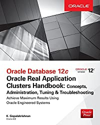 Oracle Database 12c Oracle Real Application Clusters Handbook: Concepts, Administration, Tuning & Troubleshooting