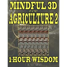 Mindful 3D for Agriculture 2: 1-Hour Wisdom Volume 2