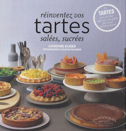 Réinventez vos tartes salées, sucrées par Catherine Kluger