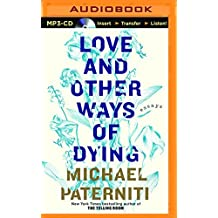 Love and Other Ways of Dying: Essays by Michael Paterniti (2015-11-10)