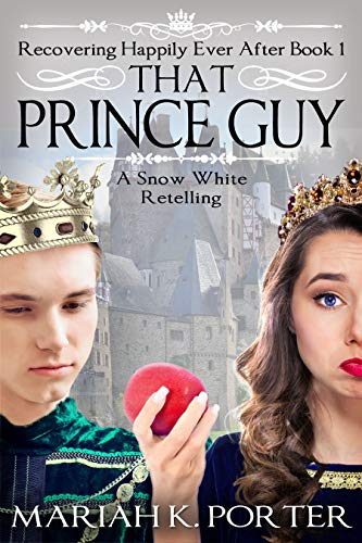 That Prince Guy: A Snow White Retelling (Recovering Happily Ever After Book 1) (English Edition)