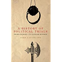A History of Political Trials: From Charles I to Saddam Hussein (Peter Lang Ltd.)