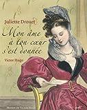 Juliette Drouet - Victor Hugo : Mon âme à ton coeur s'est donnée