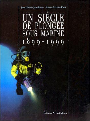 Un siècle de plongée sous-marine, 1899-1999