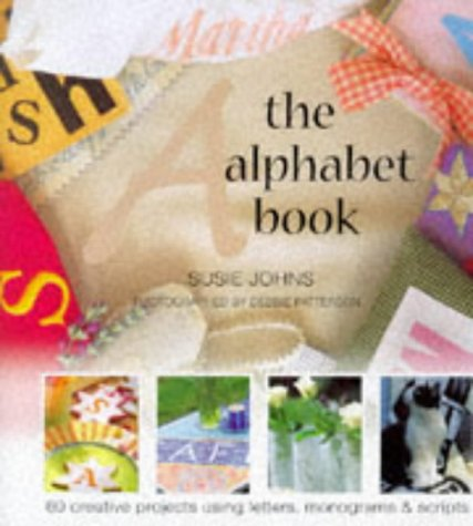 The Alphabet Book: 60 Creative Projects Using Letters, Monograms and Scripts