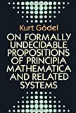 """On Formally Undecidable Propositions of """"Principia Mathematica"""" and Related Systems (Dover Books on Mathematics)"""