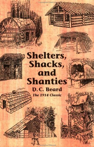 Shelters, Shacks, and Shanties by Daniel Carter Beard (2003-06-02)