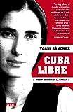 Cuba libre: Vivir y escribir en La Habana (DEBATE)