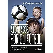 Atontados por el fútbol: Tipología de padres y entrenadores
