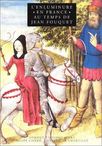 L'enluminure en France au temps de Jean Fouquet