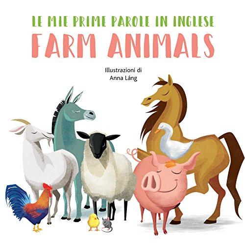 Farm animals. Le mie prime parole in inglese. Ediz. a colori