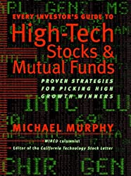 Every Investor's Guide to High-Tech Stocks and Mutual Funds: Proven Strategies for Picking High-Growth Winners
