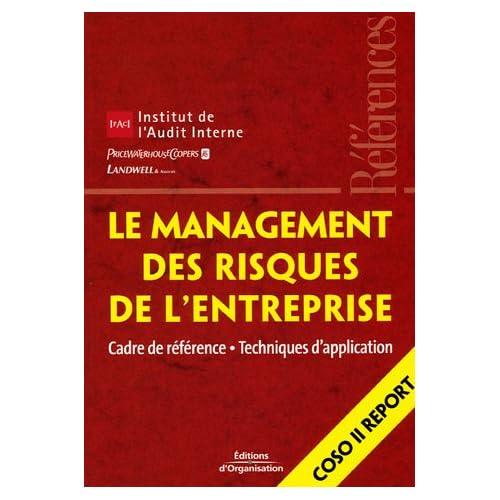 Le management des risques de l'entreprise: Cadre de référence - Techniques d'application - Coso II Report