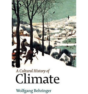 [(A Cultural History of Climate)] [Author: Wolfgang Behringer] published on (December, 2009)