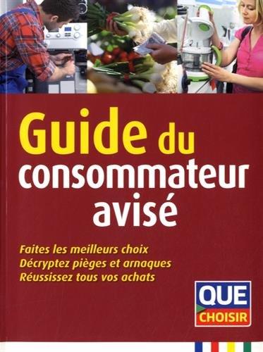 Guide du consommateur avisé : Faites les meilleurs choix, décryptez pièges et arnaques, réussissez tous vos achats par Chloé Bret