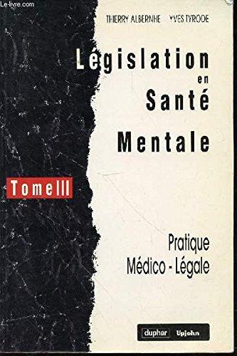 LEGISLATION EN SANTE MENTALE : TOME III - PRATIQUE MEDICO-LEGALE.