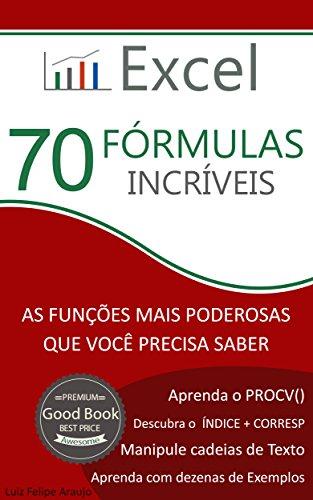 Excel - 70 Fórmulas Incríveis: As Funções mais Poderosas que Você Precisa Saber (Portuguese Edition) por Luiz Felipe Araujo