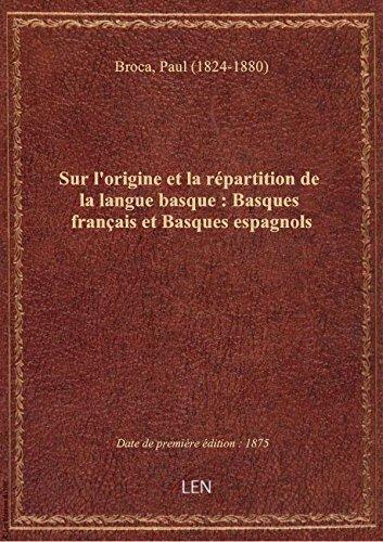 Sur l'Origine et la répartition de la langue basque. Basques français et Basques espagnols
