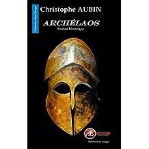 Archélaos: Roman historique (Hors temps) (French Edition)