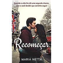 Recomeçar: Quando a vida lhe dá uma segunda chance, cabe a você decidir que caminho seguir (Portuguese Edition)
