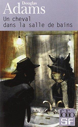 Dirk Gentle, dtective holistique, tome 1 : Un cheval dans la salle de bains