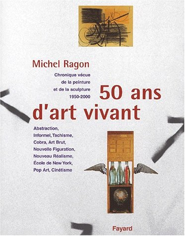 50 ans d'art vivant : Chronique vécue de la peinture et de la sculpture, 1950-2000