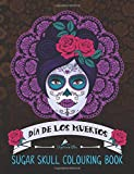 Dia De Los Muertos: Sugar Skull Colouring Book: A Unique Antistress Colouring Gift for Men, Women, Teenagers & Seniors with Day of the Dead Relaxing ... Relief, Mindful Meditation & Relaxation)