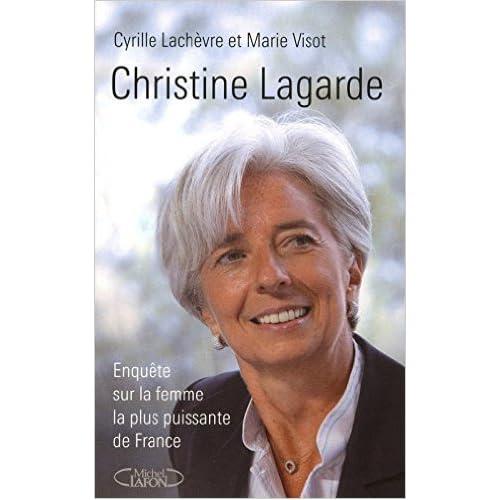 Christine Lagarde - Enquête sur la femme la plus puissante de France de Cyrille Lachèvre,Marie Visot ( 16 septembre 2010 )