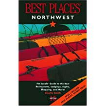 Best Places Northwest: The Locals' Guide to the Best Restaurants, Lodgings, Sights, Shopping, and More!