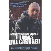 Good Afternoon Gentlemen, the Name's Bill Gardner by Bill Gardner (2005-05-01)