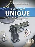 Les pistolets Unique - Histoire de la Manufacture d'armes des Pyrénées françaises