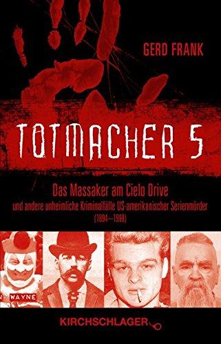 Totmacher 5: Das Massaker am Cielo Drive und andere unheimliche Kriminalfälle US-amerikanischer Serienmörder (1894-1998)