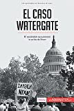 El caso Watergate: El escándalo que provocó la caída de Nixon