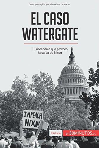 Descargar Libro El caso Watergate: El escándalo que provocó la caída de Nixon de 50Minutos.Es