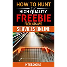 How To Hunt For High Quality Freebie Products and Services Online (How To eBooks Book 50) (English Edition)