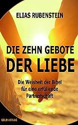 Die zehn Gebote der Liebe: Die Weisheit der Bibel für eine erfüllende Partnerschaft