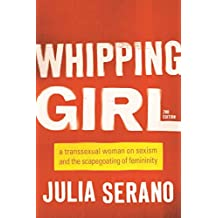 Whipping Girl: A Transsexual Woman on Sexism and the Scapegoating of Femininity (English Edition)