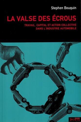 La Valse des écrous : Travail, capital et action collective dans l'industrie automobile (1970-2004)