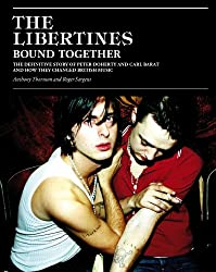 The Libertines Bound Together: The Story of Peter Doherty and Carl Barat and how they changed British Music (English Edition)