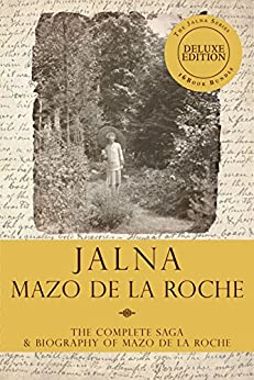 The Jalna Saga, Deluxe Edition: All Sixteen Books of the Enduring Classic Series & The Biography of Mazo de la Roche by [de la Roche, Mazo]