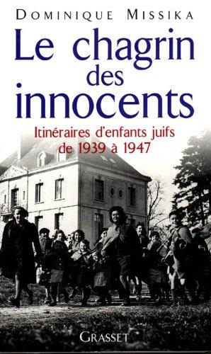 Le Chagrin des innocents : Itinéraires d'enfants juifs de 1939 à 1947